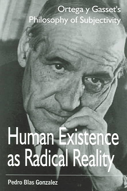 Human Existence As Radical Reality By Gonzalez, Pedro Blas