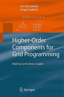 Higher-Order Components for Grid Programming By Dunnweber, Jan/ Gorlatch, Sergei
